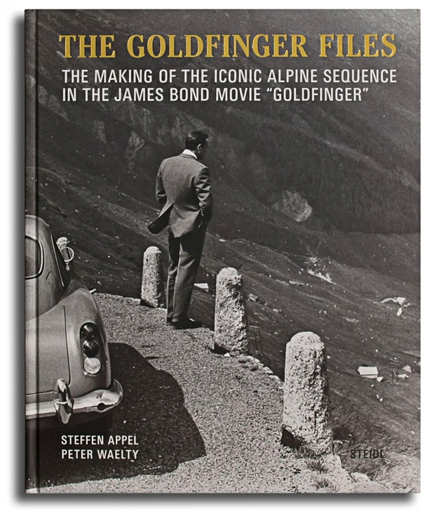 The Goldfinger Files - The Making Of The Iconic Alpine Sequence In The James Bond Movie Goldfinger, by Steffen Appel and Peter Wälty